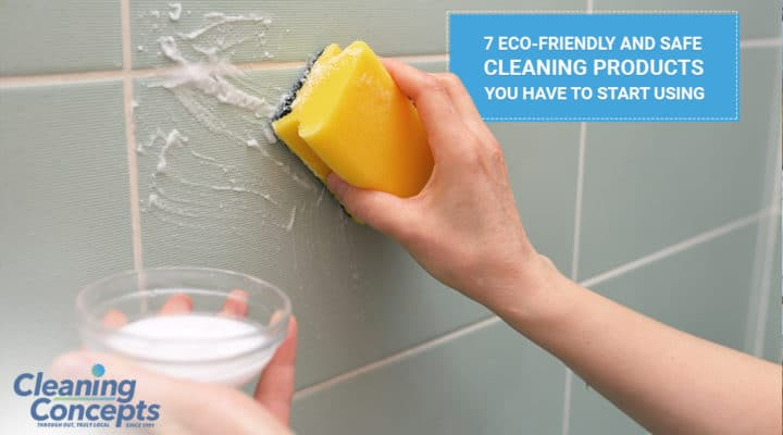 Cleaning Concepts - 7 Eco-Friendly And Safe Cleaning Products You Have To Start Using