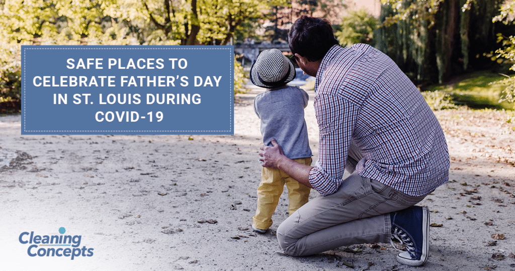 Cleaning Concepts - Safe Places To Celebrate Father's Day In St. Louis During COVID-19